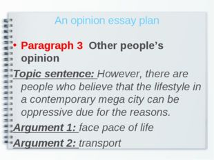 An opinion essay plan Paragraph 3 Other people's opinion Topic sentence: Howe