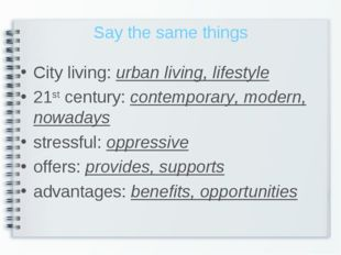 Say the same things City living: urban living, lifestyle 21st century: contem
