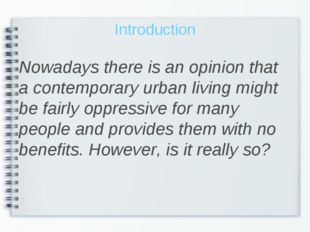Introduction Nowadays there is an opinion that a contemporary urban living mi