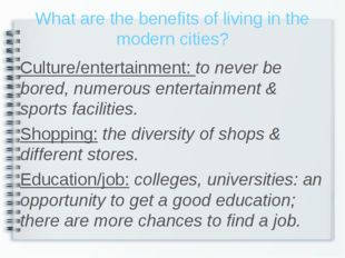 What are the benefits of living in the modern cities? Culture/entertainment: