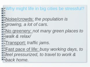 Why might life in big cities be stressful? Noise/crowds: the population is gr