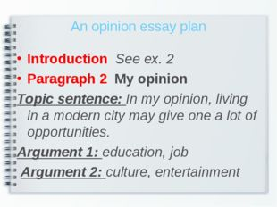 An opinion essay plan Introduction See ex. 2 Paragraph 2 My opinion Topic sen