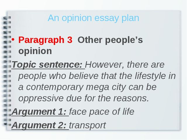 An opinion essay plan Paragraph 3 Other people's opinion Topic sentence: Howe...