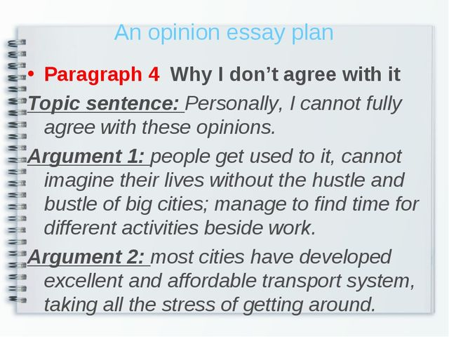An opinion essay plan Paragraph 4 Why I don't agree with it Topic sentence: P...