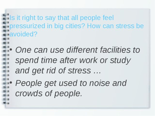 Is it right to say that all people feel pressurized in big cities? How can st...