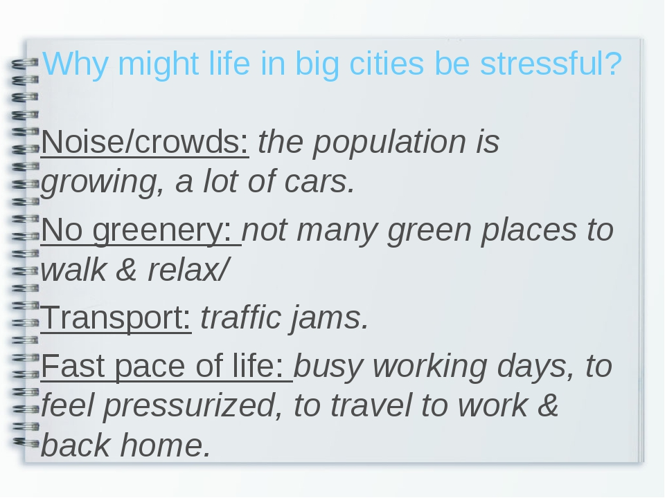 Why might life in big cities be stressful? Noise/crowds: the population is gr...