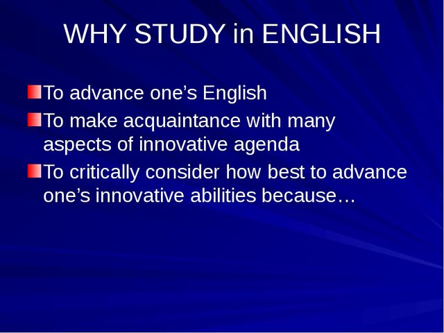 WHY STUDY in ENGLISH To advance one's English To make acquaintance with many...
