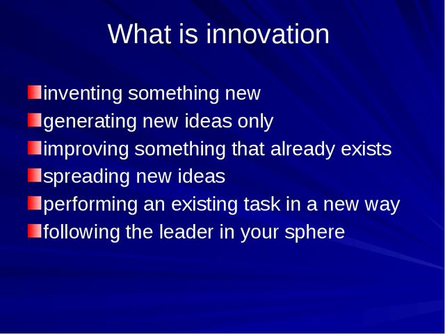 What is innovation inventing something new generating new ideas only improvin...