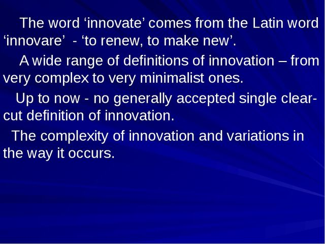 The word 'innovate' comes from the Latin word 'innovare' - 'to renew, to mak...