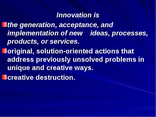 Innovation is the generation, acceptance, and implementation of new ideas, p...