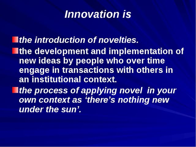 Innovation is the introduction of novelties. the development and implementati...