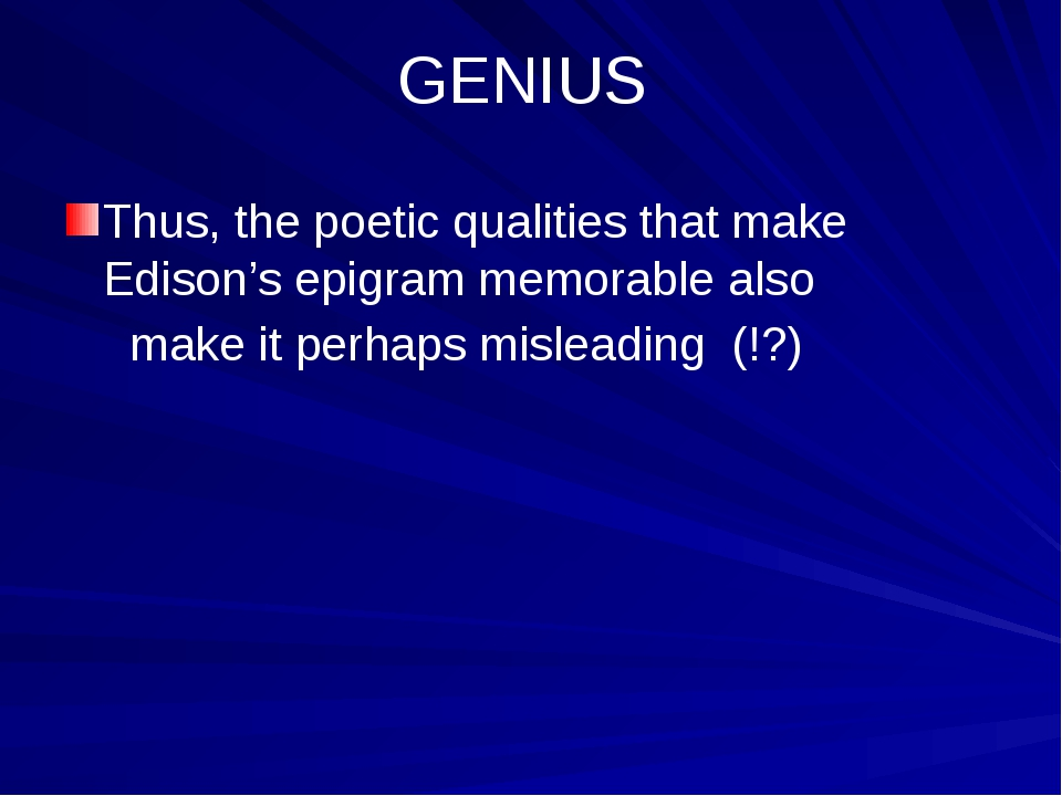 GENIUS Thus, the poetic qualities that make Edison's epigram memorable also...