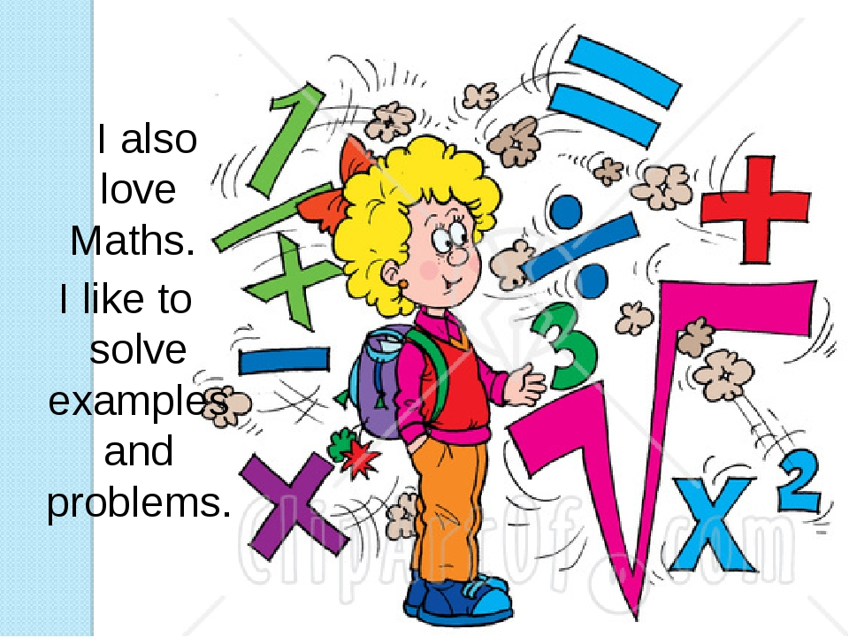 I also love Maths. I like to solve examples and problems.