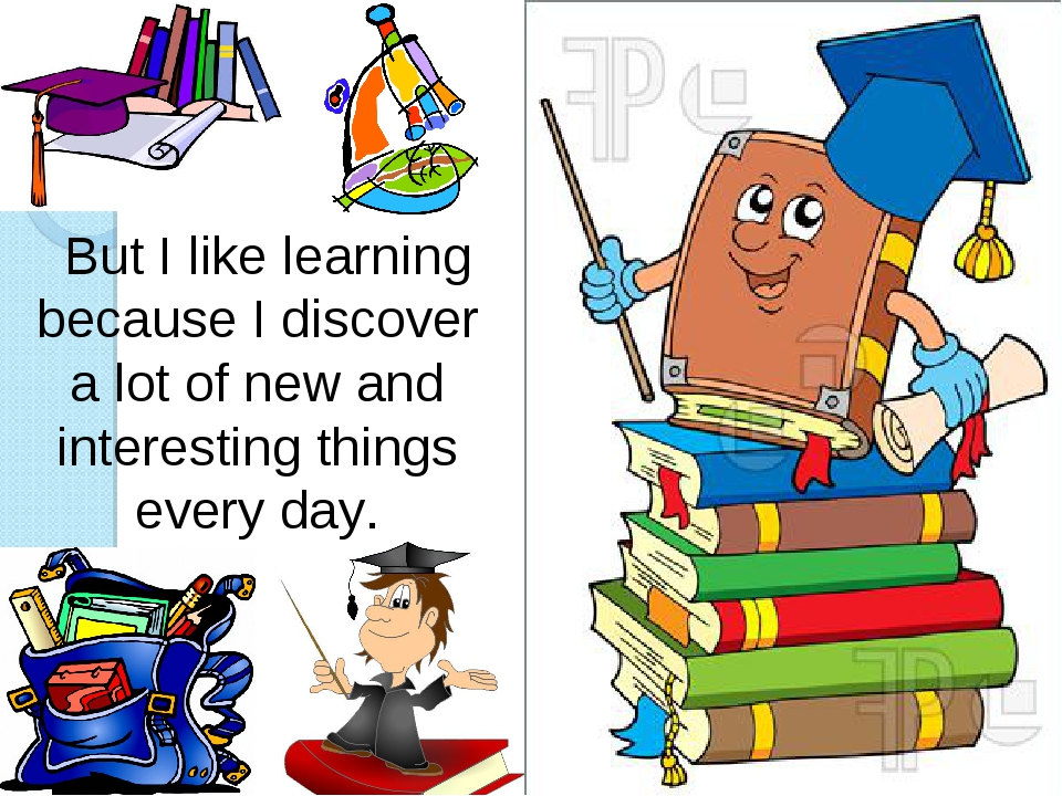 But I like learning because I discover a lot of new and interesting things e...