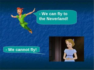 - We can fly to the Neverland! - We cannot fly!