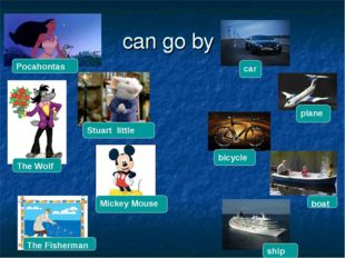 can go by Pocahontas car The Wolf Stuart little Mickey Mouse The Fisherman bi