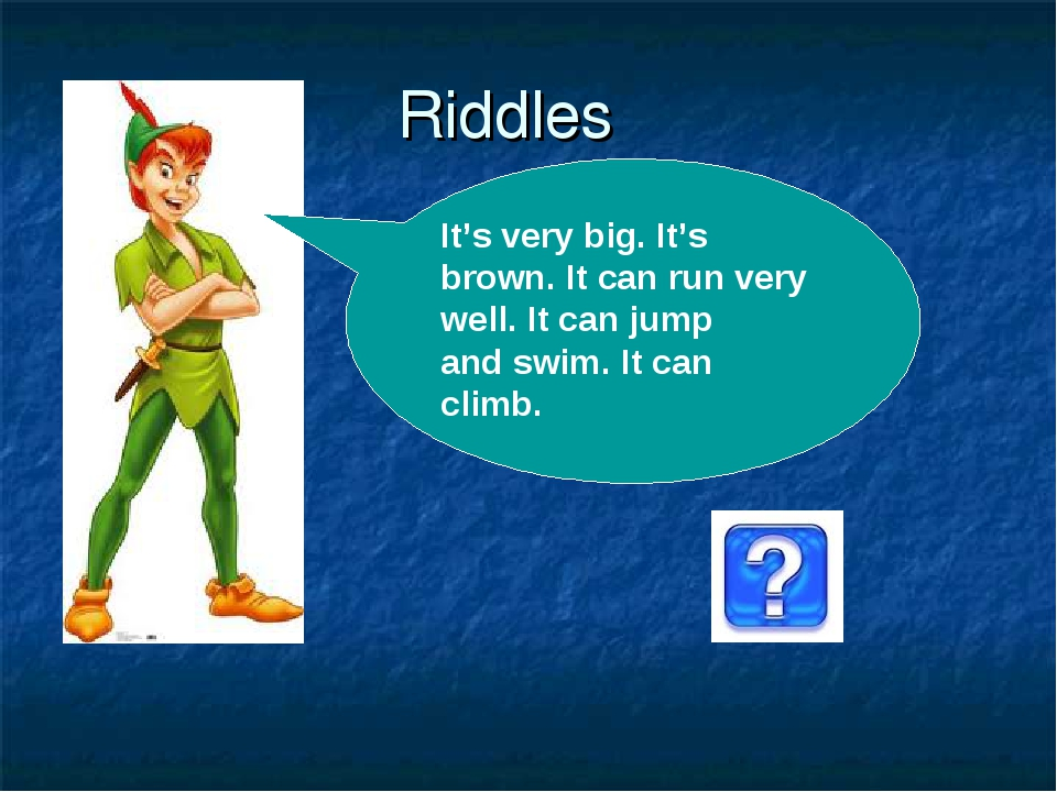 Riddles . It's very big. It's brown. It can run very well. It can jump and sw...
