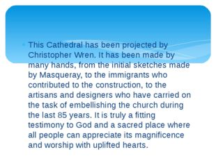 This Cathedral has been projected by Christopher Wren. It has been made by ma
