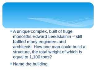 A unique complex, built of huge monoliths Edward Leedskalnin – still baffled