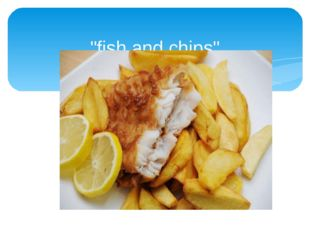 """""""fish and chips"""""""