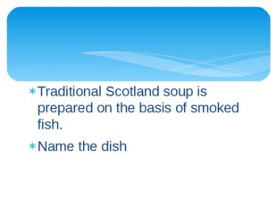 Traditional Scotland soup is prepared on the basis of smoked fish. Name the d