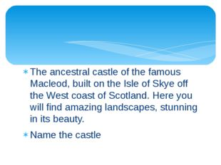 The ancestral castle of the famous Macleod, built on the Isle of Skye off the