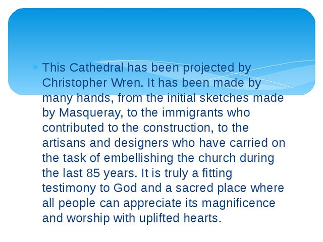 This Cathedral has been projected by Christopher Wren. It has been made by ma...