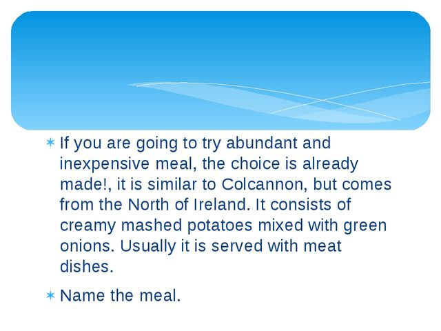 If you are going to try abundant and inexpensive meal, the choice is already...