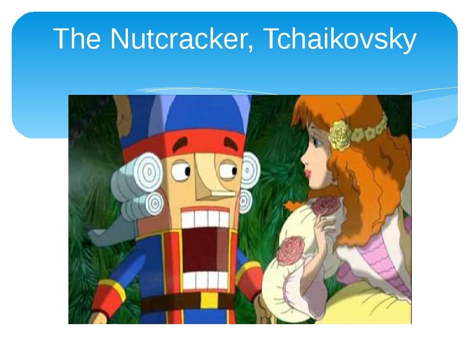 The Nutcracker, Tchaikovsky