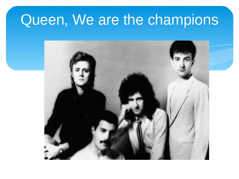 Queen, We are the champions