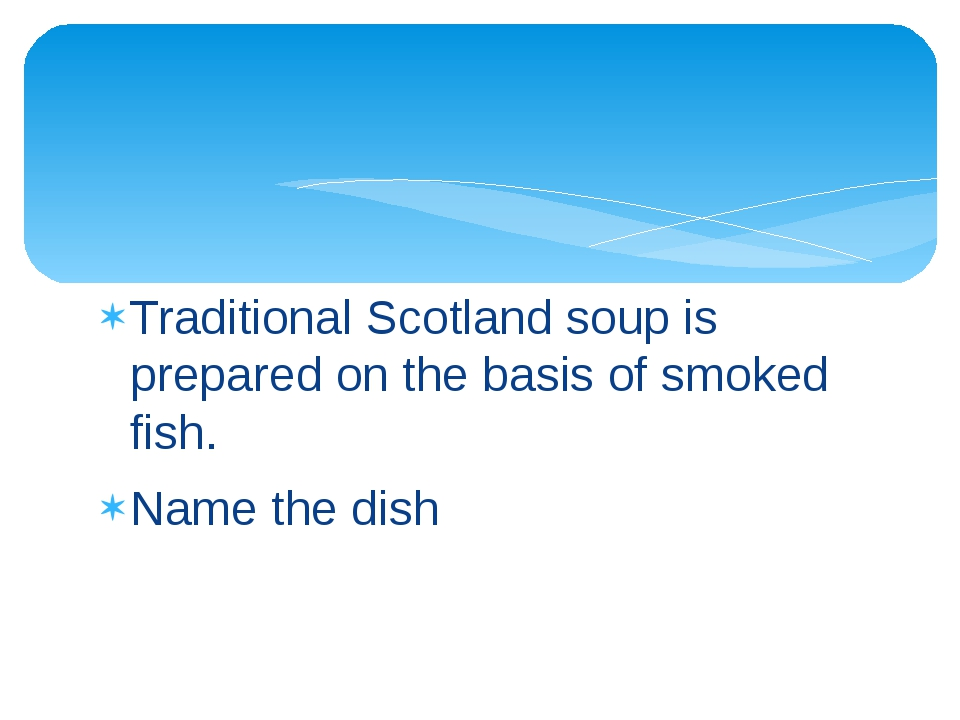 Traditional Scotland soup is prepared on the basis of smoked fish. Name the d...