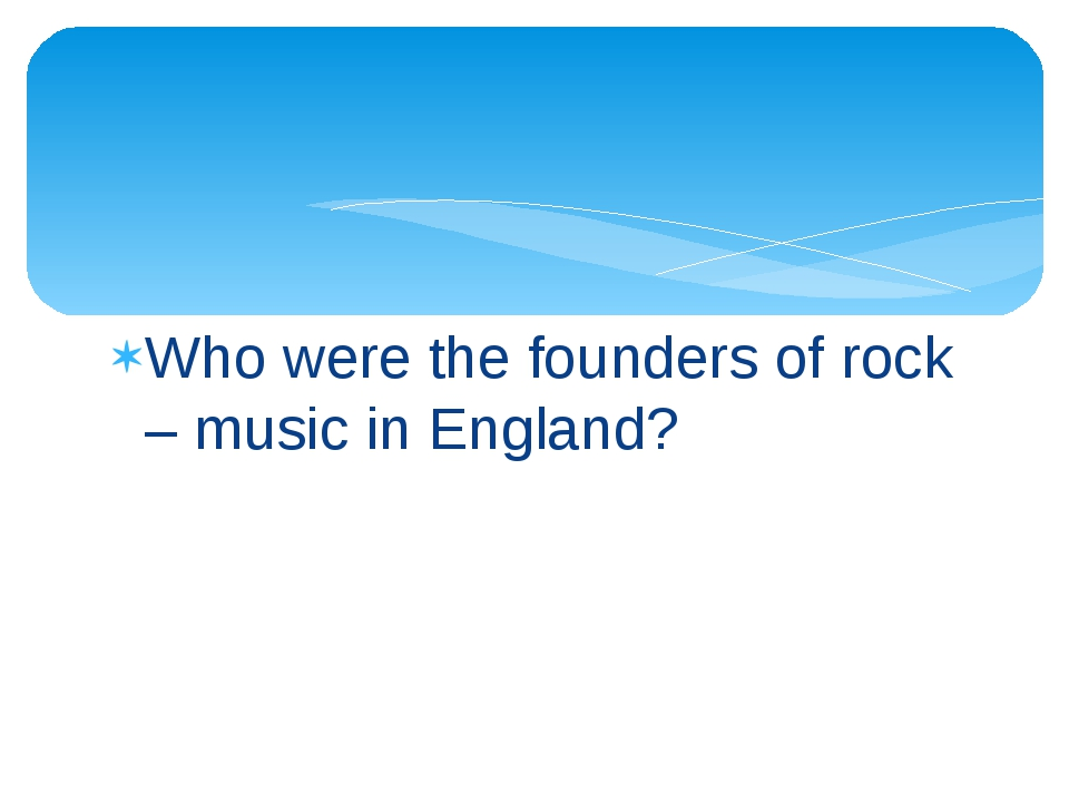 Who were the founders of rock – music in England?