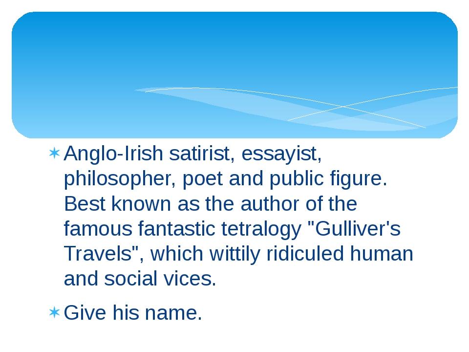 Anglo-Irish satirist, essayist, philosopher, poet and public figure. Best kno...