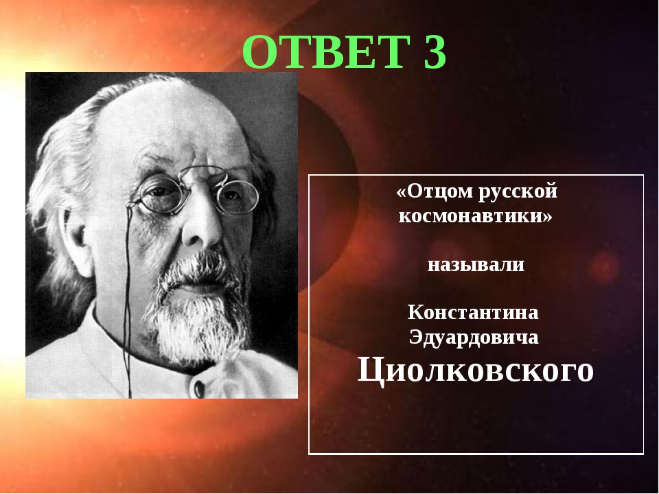 ОТВЕТ 3 «Отцом русской космонавтики» называли Константина Эдуардовича Циолко...