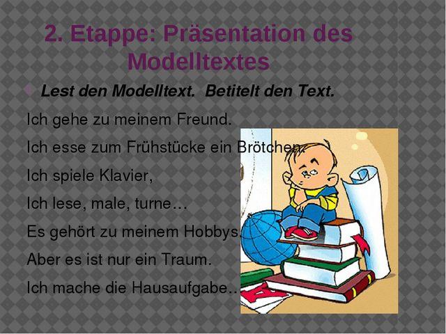 2. Etappe: Präsentation des Modelltextes Lest den Modelltext. Betitelt den Te...