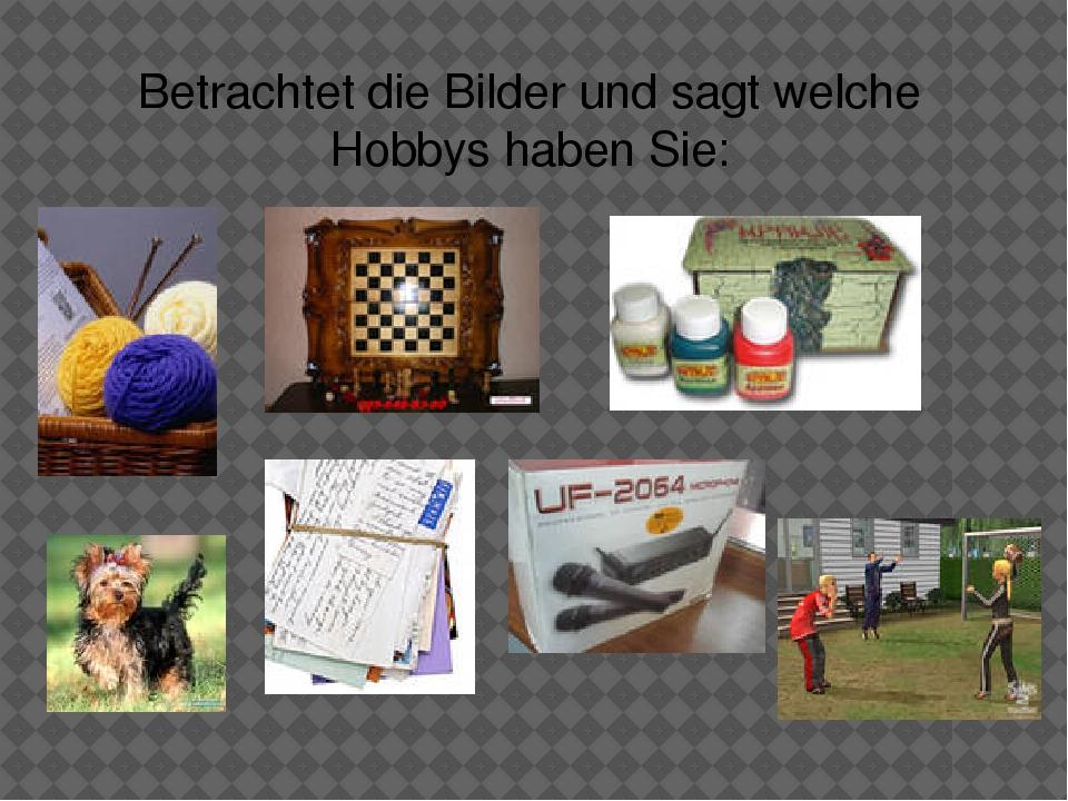 Betrachtet die Bilder und sagt welche Hobbys haben Sie: