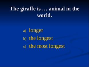 The giraffe is … animal in the world. longer the longest the most longest
