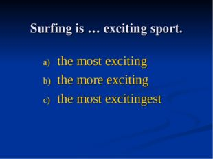 Surfing is … exciting sport. the most exciting the more exciting the most exc