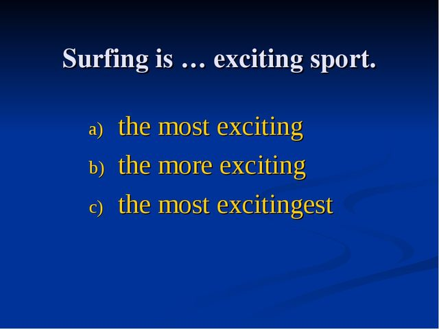 Surfing is … exciting sport. the most exciting the more exciting the most exc...