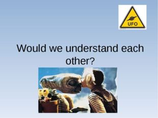 Would we understand each other?