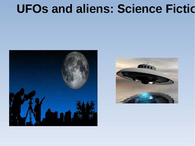 UFOs and aliens: Science Fiction or Reality?