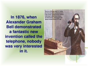 In 1876, when Alexander Graham Bell demonstrated a fantastic new invention ca