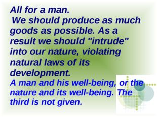 All for a man. We should produce as much goods as possible. As a result we sh