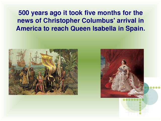 500 years ago it took five months for the news of Christopher Columbus' arriv...