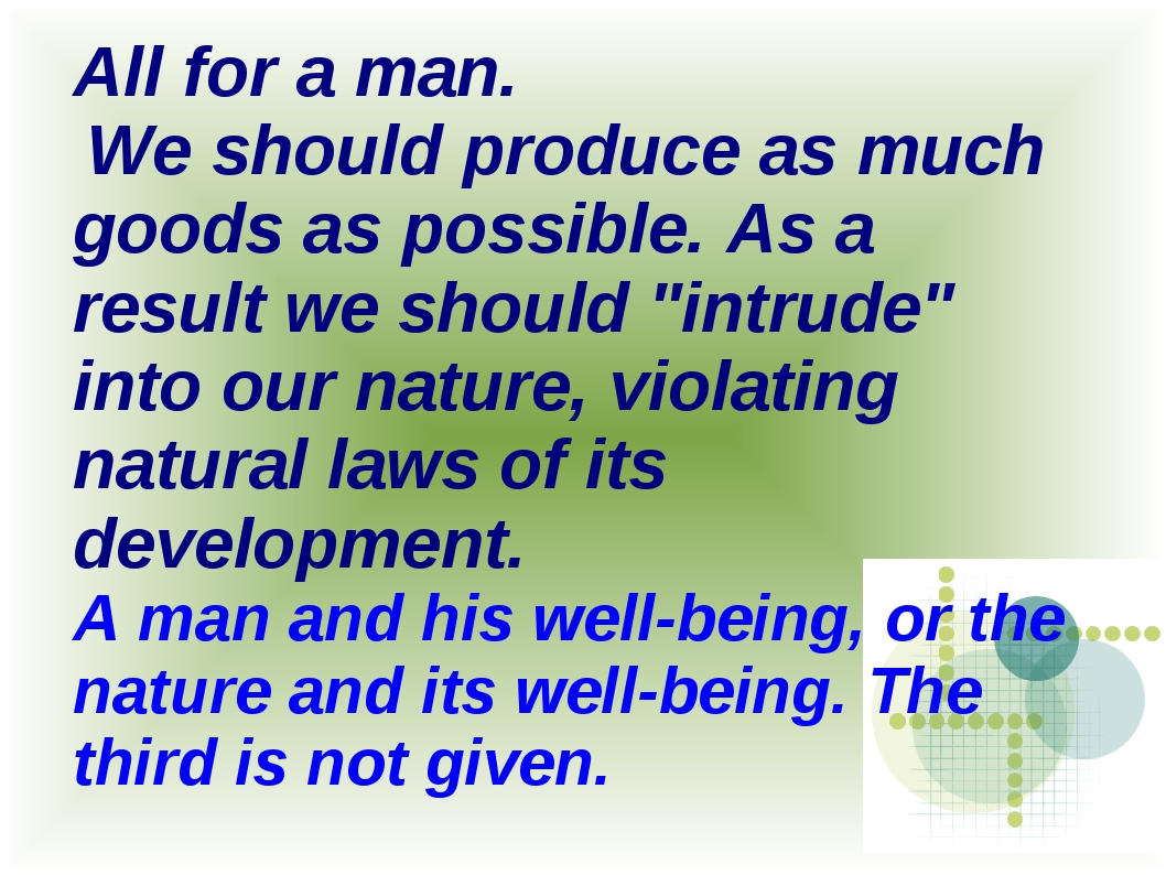 All for a man. We should produce as much goods as possible. As a result we sh...