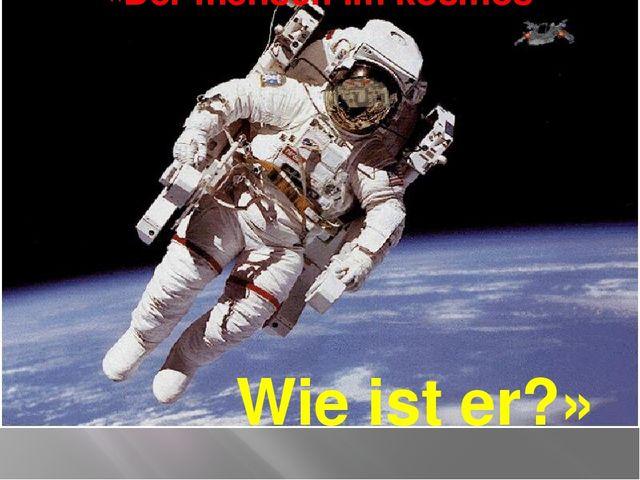 «Der mensch im kosmos Wie ist er?»