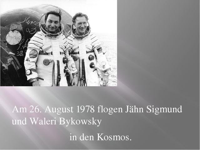 Am 26. August 1978 flogen Jähn Sigmund und Waleri Bykowsky in den Kosmos.