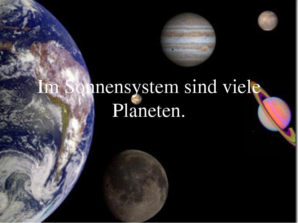 Im Sonnensystem sind viele Planeten.