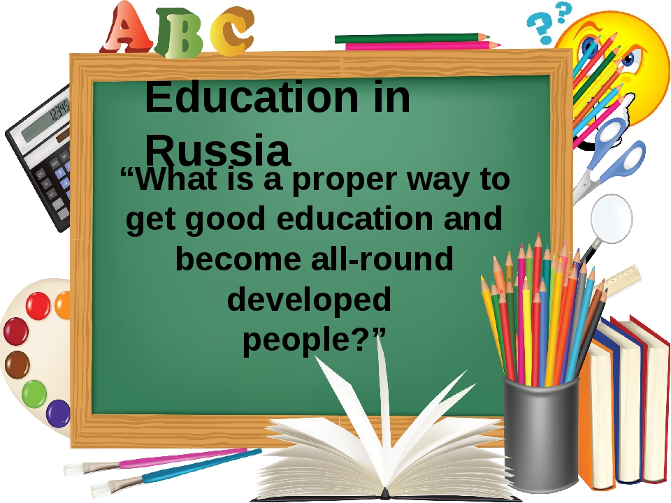 "Education in Russia ""What is a proper way to get good education and become al..."