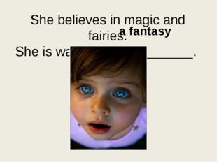 She believes in magic and fairies. She is watching ___________. a fantasy